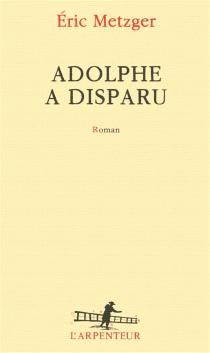 Adolphe a disparu - ÉricMetzger