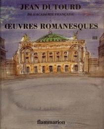 Oeuvres romanesques | Volume 3 - JeanDutourd