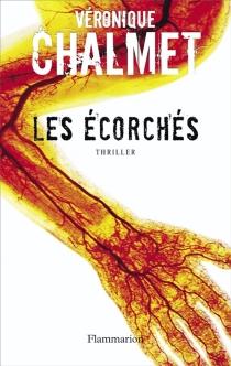 Les écorchés : thriller - VéroniqueChalmet