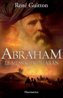 Abraham, le messager d'Harân - René Guitton