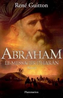 Abraham, le messager d'Harân - RenéGuitton
