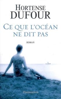 Ce que l'océan ne dit pas - HortenseDufour