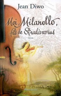 Moi, Milanollo, fils de Stradivarius - JeanDiwo