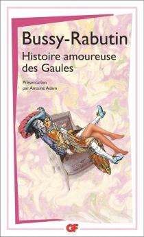 Histoire amoureuse des Gaules - Roger deBussy-Rabutin