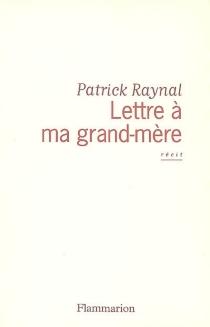 Lettre à ma grand-mère - PatrickRaynal