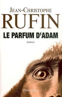 Le parfum d'Adam - Jean-ChristopheRufin