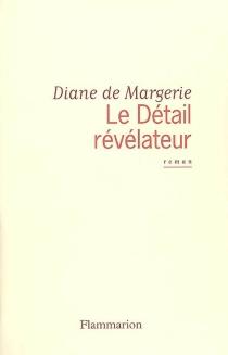 Le détail révélateur - Diane deMargerie