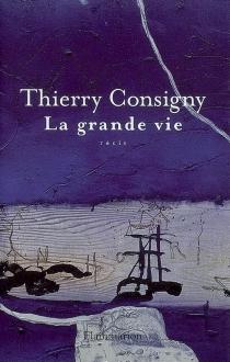La grande vie : récit - ThierryConsigny