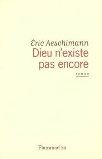 Dieu n'existe pas encore - ÉricAeschimann