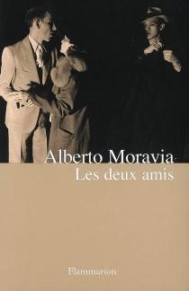 Les deux amis : versions d'un roman de guerre et d'après-guerre - AlbertoMoravia