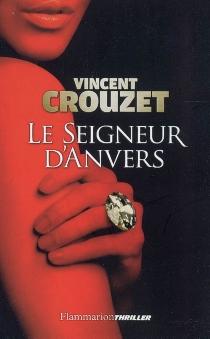 Le seigneur d'Anvers - VincentCrouzet