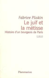Le Juif et la métisse : histoire d'un bourgeois de Paris - FabricePliskin