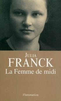 La femme de midi - JuliaFranck