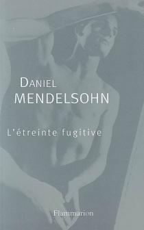 L'étreinte fugitive - DanielMendelsohn
