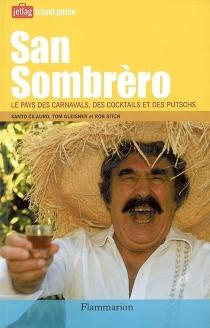San Sombrèro : le pays des carnavals, des cocktails et des putschs - SantoCilauro