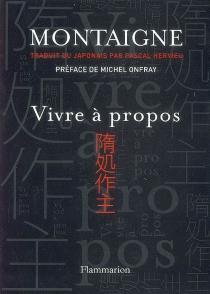 Vivre à propos - Michel deMontaigne