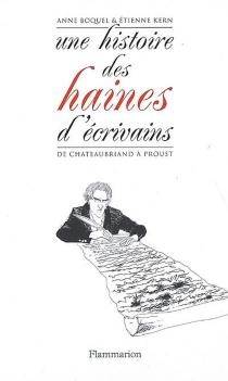 Une histoire des haines d'écrivains : de Chateaubriand à Proust - ÉtienneKern