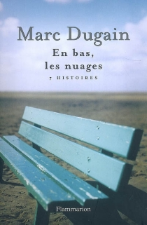 En bas, les nuages : 7 histoires - MarcDugain