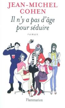 Il n'y a pas d'âge pour séduire - Jean-MichelCohen