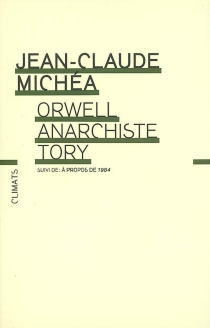 Orwell, anarchiste tory  Suivi de A propos de 1984 - Jean-ClaudeMichéa