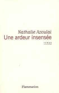 Une ardeur insensée - NathalieAzoulai