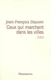 Ceux qui marchent dans les villes - Jean-FrançoisDauven