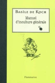 Manuel d'inculture générale - Basile deKoch