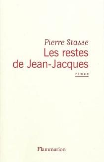 Les restes de Jean-Jacques - PierreStasse