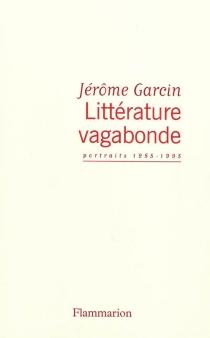 Littérature vagabonde : portraits 1985-1995 - JérômeGarcin