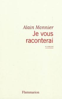 Je vous raconterai - AlainMonnier