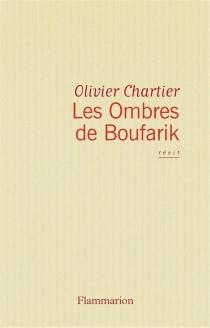 Les ombres de Boufarik : récit - OlivierChartier