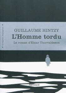 L'homme tordu : le roman d'Einar Thorvaldsson - GuillaumeHintzy