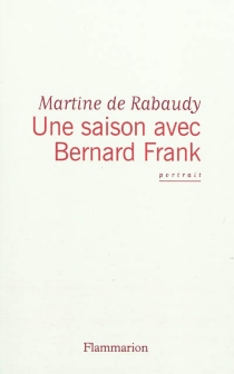 Une saison avec Bernard Frank : portrait - Martine deRabaudy