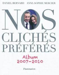 Nos clichés préférés : album 2007-2010 - DanielBernard