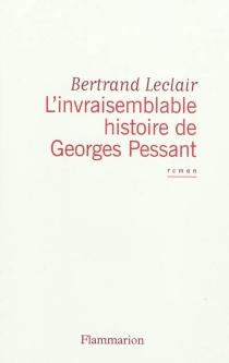 L'invraisemblable histoire de Georges Pessant - BertrandLeclair