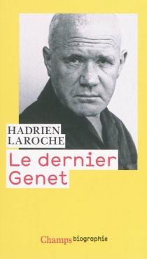 Le dernier Genet : histoire des hommes infâmes - HadrienLaroche