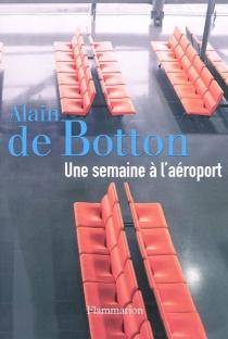 Une semaine à l'aéroport - Alain deBotton