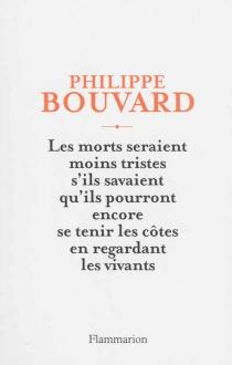 Les morts seraient moins tristes s'ils savaient qu'ils pourront encore se tenir les côtes en regardant les vivants - PhilippeBouvard