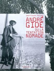 André Gide ou La tentation nomade - Jean-ClaudePerrier