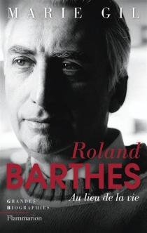 Roland Barthes : au lieu de la vie - MarieGil