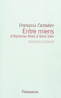 Entre miens, d'Alphonse Allais à Boris Vian - FrançoisCaradec