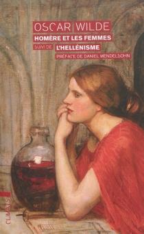 Homère et les femmes| Suivi de L'hellénisme - OscarWilde