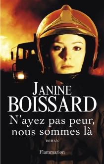 N'ayez pas peur, nous sommes là - JanineBoissard