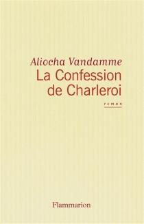 La confession de Charleroi - AliochaVandamme