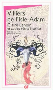 Claire Lenoir : et autres contes insolites - Auguste deVilliers de L'Isle-Adam