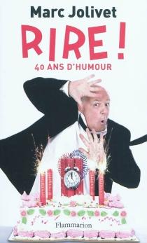 Rire ! : 40 ans d'humour - MarcJolivet