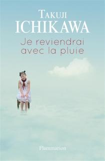 Je reviendrai avec la pluie - TakujiIchikawa