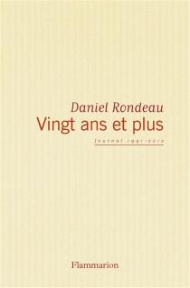 Vingt ans et plus : journal 1991-2012 - DanielRondeau