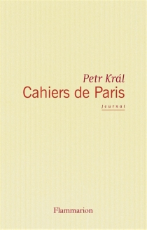 Cahiers de Paris : journal 1968-2006 - Petr Král