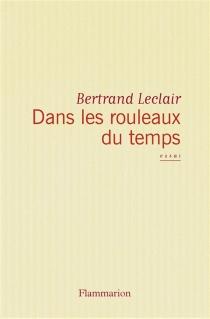 Dans les rouleaux du temps : ce que nous fait la littérature - BertrandLeclair